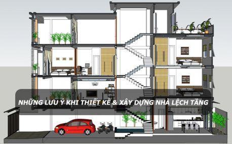 Những lưu ý khi thiết kế và xây dựng nhà lệch tầng