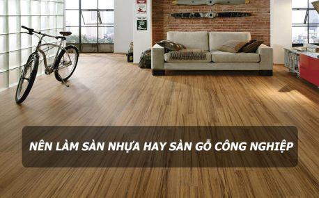 Nên làm sàn nhựa hay sàn gỗ công nghiệp cho nhà ở dân dụng