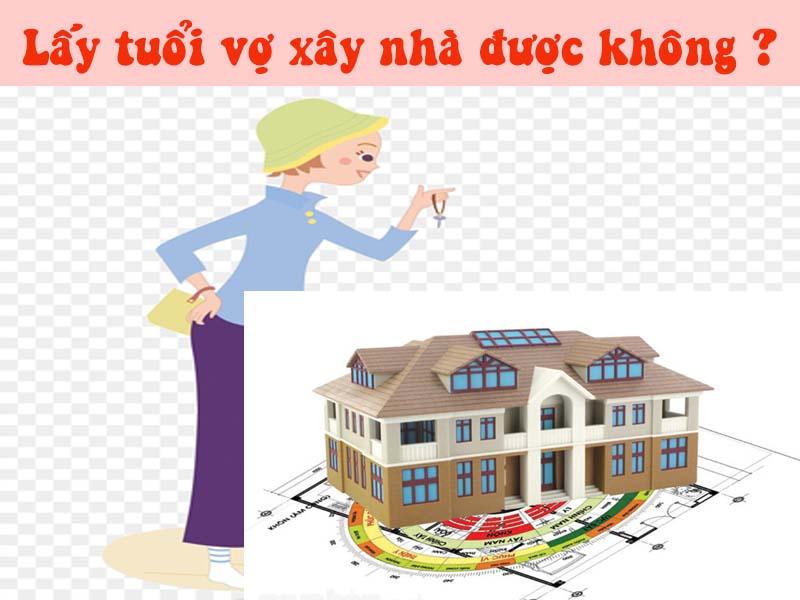 Tư vấn phong thủy: Lấy tuổi vợ xây nhà được không?